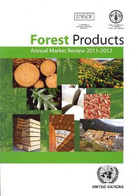 Forest products annual market review 2011-2012 - Geneva timber and forest study paper 30 (Paperback)