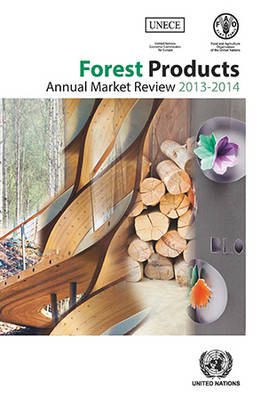 Forest products annual market review 2013-2014 - Geneva timber and forest study paper 36 (Paperback)