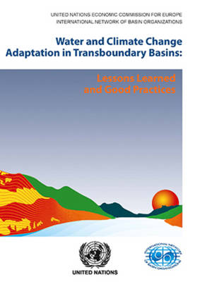 Water and climate change adaptation in transboundary basins: lessons learned and good practices (Paperback)