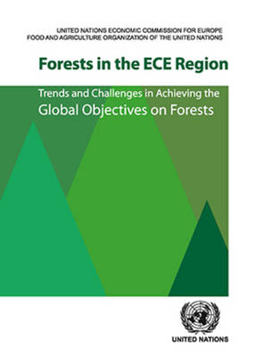 Forests in the ECE region: trends and challenges in achieving the global objectives on forests - Geneva timber and forest study paper (Paperback)