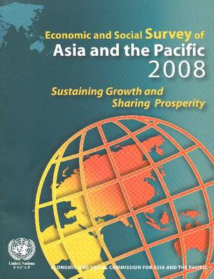 Economic and Social Survey of Asia and the Pacific 2008: Sustaining Growth and Sharing Prosperity (Paperback)
