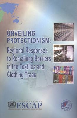 Unveiling Protectionism: Regional Responses to Remaining Barriers in the Textiles and Clothing Trade (Paperback)