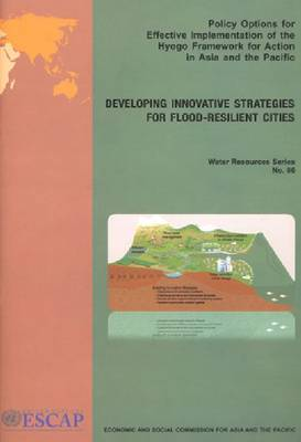 Policy Options for Effective Implementation of Hyogo Framework for Action in Asia and the Pacific: Developing Innovative Strategies for Flood Resilient Cities (Paperback)