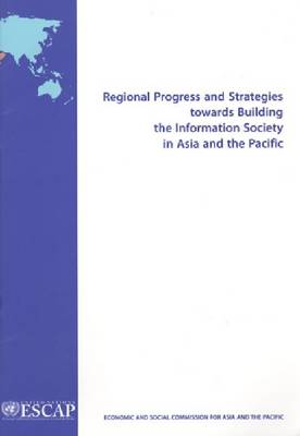 Regional Progress and Strategies Towards Building the Information Society in Asia and the Pacific (Paperback)