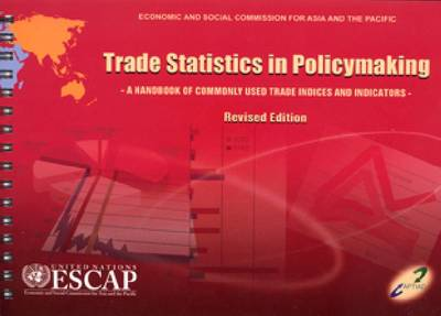Trade Statistics in Policymaking 2009: A Handbook of Commonly Used Indicies and Indicatorsrevised - Studies in Trade and Investment