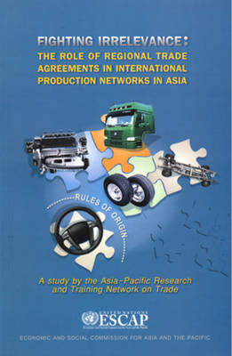 Fighting Irrelevance: The Role of Regional Trade Agreements in International Production Networks in Asia (Paperback)