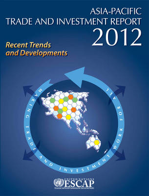 Asia-Pacific trade and investment report 2012: recent trends and developments (Paperback)