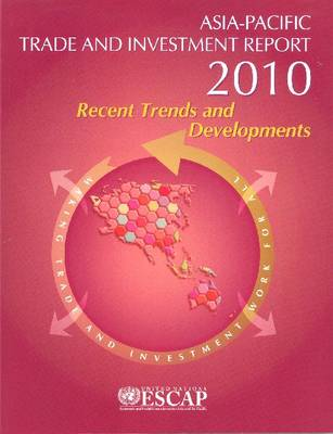 Asia-Pacific Trade and Investment Report 2010: Recent Trends and Developments (Paperback)