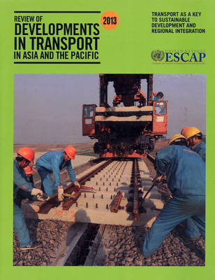 Review of developments in transport in Asia and the Pacific 2013: transport as a key to sustainable development and regional integration (Paperback)