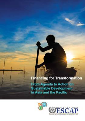 Financing for Transformation from Agenda to Action on Sustainable Development in Asia and the Pacific (Paperback)