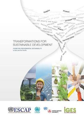 Transformations for sustainable development: promoting environmental sustainability in Asia and the Pacific (Paperback)