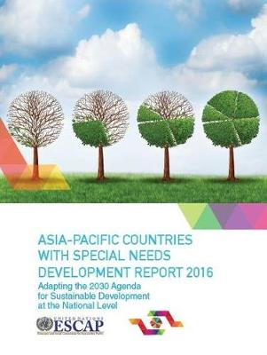 Asia-Pacific Countries with special needs development report 2016: adapting the 2030 agenda for sustainable development at the national level (Paperback)