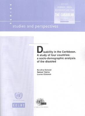 Disability in the Caribbean: A Study of Four Countries, A Socio-Demographic Analysis of the Disabled (Paperback)
