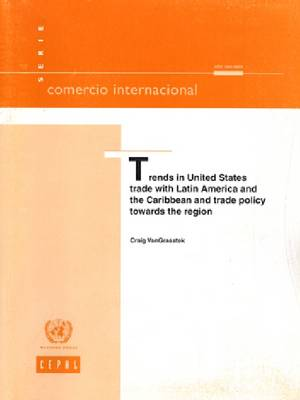 Trends in United States Trade with Latin America and the Caribbean and Trade Policy Towards the Region - Comercio Internacional (Paperback)