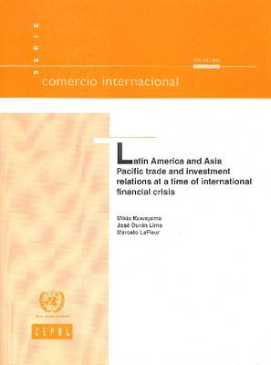 Latin America and Asia Pacific Trade and Investment Relations at a Time of International Financial Crisis - Comercio Internacional No.97 (Paperback)