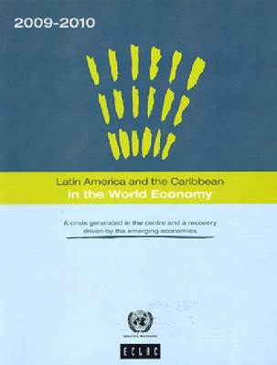 Latin America and the Caribbean in the World Economy: A Crisis Generated in the Centre and a Recovery Driven by the Emerging Economies (Paperback)