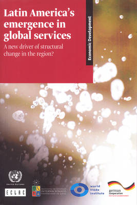 Latin America's emergence in global services: a new driver of structural change in the region? - Libros de la Cepal 121 (Paperback)