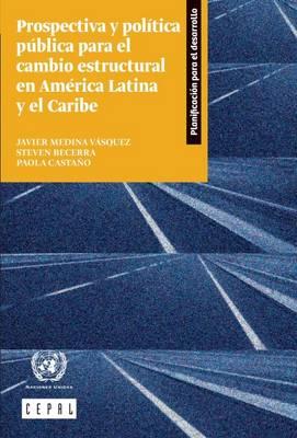 Prospectiva y Politica Publica Para el Cambio Estructural en America Latina y el Caribe - Libros de la CEPAL (Paperback)