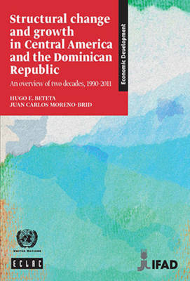 Structural change and growth in Central America and the Dominican Republic: an overview of two decades, 1990-2011 - Libros de la Cepal 122 (Paperback)