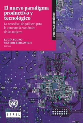 El Nuevo Paradigma Productivo y Tecnologico: La Necesidad de Politicas para la Autonomia Economica de las Mujeres - Libros de la CEPAL (Paperback)