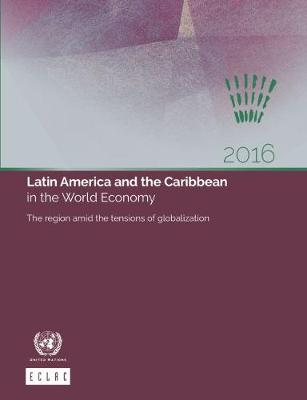 Latin America and the Caribbean in the world economy 2016: the region amid the tensions of globalization (Paperback)
