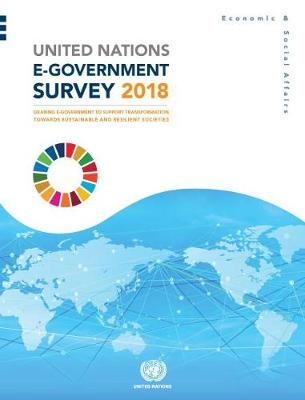 United Nations e-government survey 2018: gearing e-government to support transformation towards sustainable and resilient societies (Paperback)