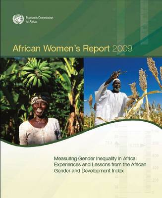 African women's report 2009: measuring gender inequality in Africa, experiences and lessons from the African gender and development index (Paperback)