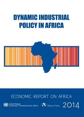 Economic report on Africa 2014: dynamic industrial policy in Africa (Paperback)