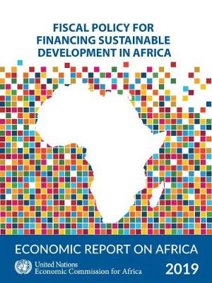Economic Report on Africa 2019: Fiscal Policy for Financing Sustainable Development in Africa (Paperback)