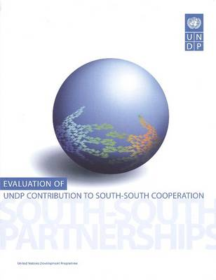 Evaluation of Undp Contribution to South-South Cooperation: South- South Partnerships (Paperback)