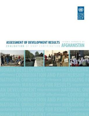 Assessment of development results: evaluation of UNDP contribution, Islamic Republic of Afghanistan (Paperback)