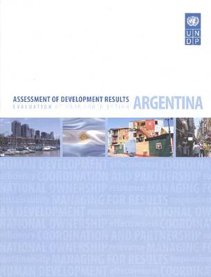 Assessment of Development Results: Evaluation of UNDP Contribution - Argentina (Paperback)