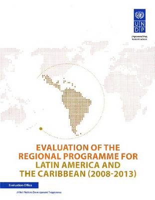 Evaluation of the regional programme for Latin America and the Caribbean (2008-2013) (Paperback)