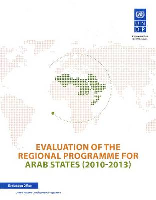 Evaluation of the regional programme for Arab States (2010-2013) (Paperback)