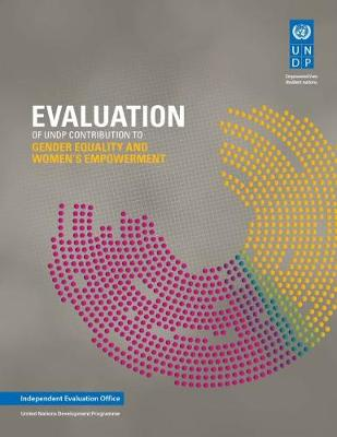 Evaluation of UNDP Contribution to Gender Equality and Women's Empowerment (Paperback)