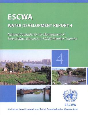 National capacities for the management of shared water resources in ESCWA Member Countries - ESCWA water development Report 4 (Paperback)