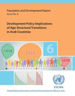 Development policy implications of age-structural transitions in Arab countries - Population and development report 6 (Paperback)
