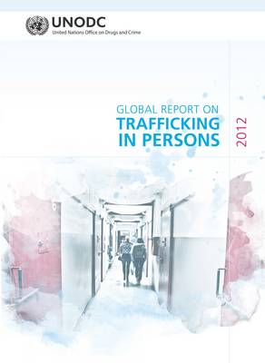 Global Report on Trafficking in Persons 2012 (Paperback)