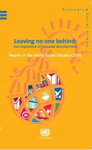 Report on the world social situation 2016: leaving no one behind, the imperative of inclusive development (Paperback)