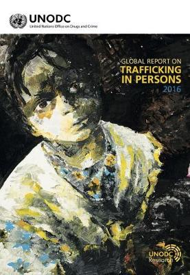 Global report on trafficking in persons 2016 (Includes text on country profiles data) (Paperback)