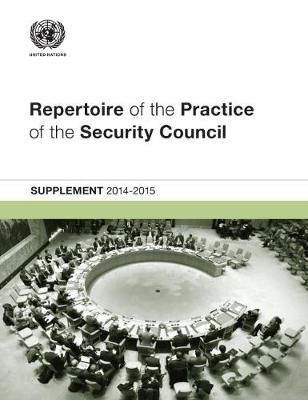 Repertoire of the Practice of the Security Council: Supplement 2014-2015 - Repertoire of the Practice of the Security Council (Paperback)