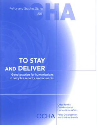 To Stay and Deliver: Good Practice for Humanitarians in Complex Security Environments (Paperback)
