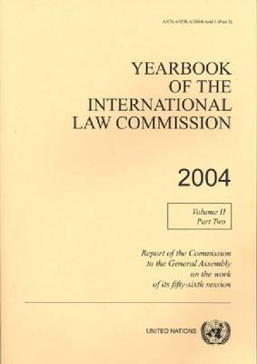 Yearbook of the International Law Commission 2004: Vol. 2: Part 2 - Yearbook of the International Law Commission 2004 (Paperback)