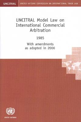 UNCITRAL Model Law on International Commercial Arbitration: 1985, With Amendments as Adopted in 2006 (Paperback)