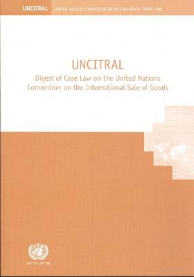 UNCITRAL: Digest of Case Law on the United Nations Convention on the International Sale of Goods (Paperback)