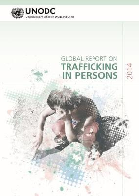 Global report on trafficking in persons 2014 (Includes text on country profiles data) (Paperback)