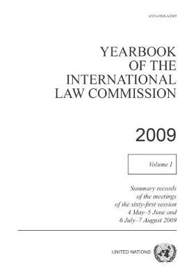Yearbook of the International Law Commission 2009: Vol. 1: Summary records of meetings of the sixty-first session 4 May - 5 June and 6 July - 7 August 2009 - Yearbook of the International Law Commission 2009 (Paperback)