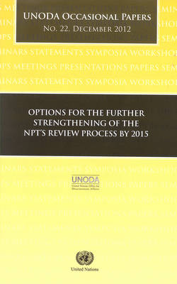 Options for the Further Strengthening of the NPT's Review Process by 2015 - UNODA Occasional Papers (Paperback)
