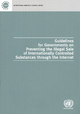 Guidelines for Governments on Preventing the Illegal Sale of Internationally Controlled Substances Through the Internet (Paperback)
