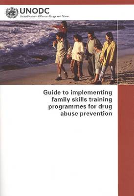 Guide to Implementing Family Skills Training Programmes for Drug Abuse Prevention (Paperback)